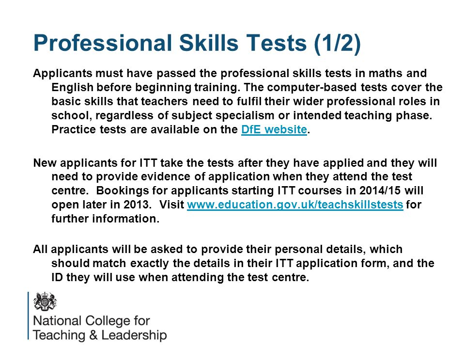 Professional Skills Tests (1/2) Applicants must have passed the professional skills tests in maths and English before beginning training.