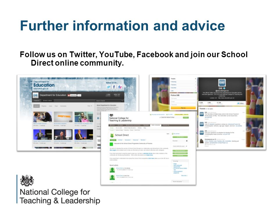 Further information and advice Follow us on Twitter, YouTube, Facebook and join our School Direct online community.