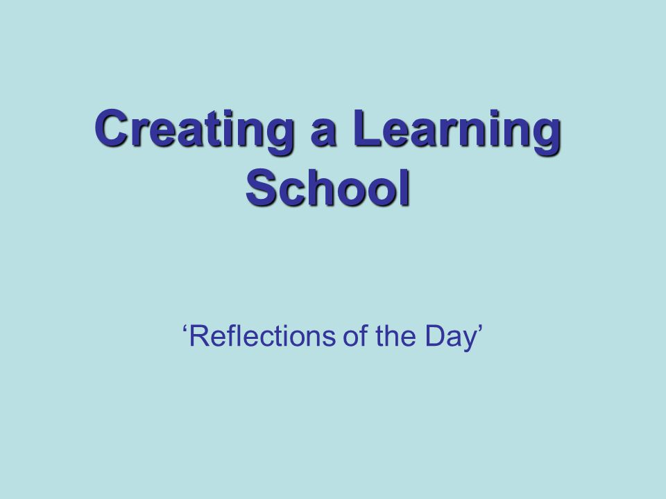 Creating a Learning School 'Reflections of the Day'