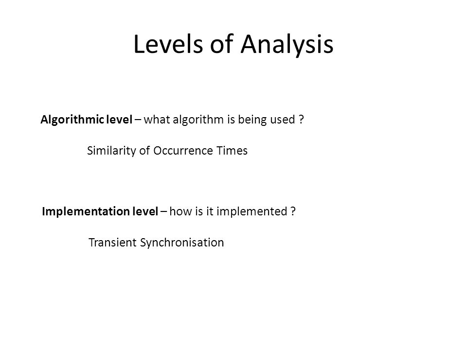 Levels of Analysis Algorithmic level – what algorithm is being used .