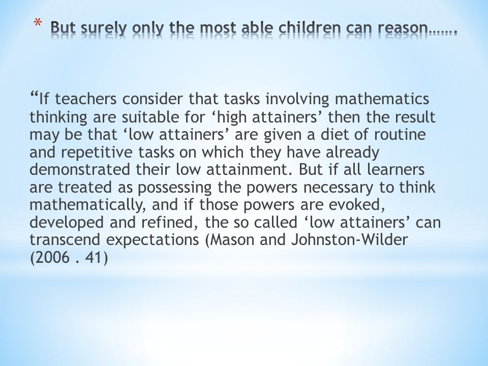 """ If teachers consider that tasks involving mathematics thinking are suitable for 'high attainers' then the result may be that 'low attainers' are giv"