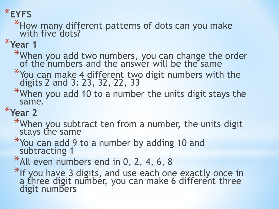 * EYFS * How many different patterns of dots can you make with five dots? * Year 1 * When you add two numbers, you can change the order of the numbers