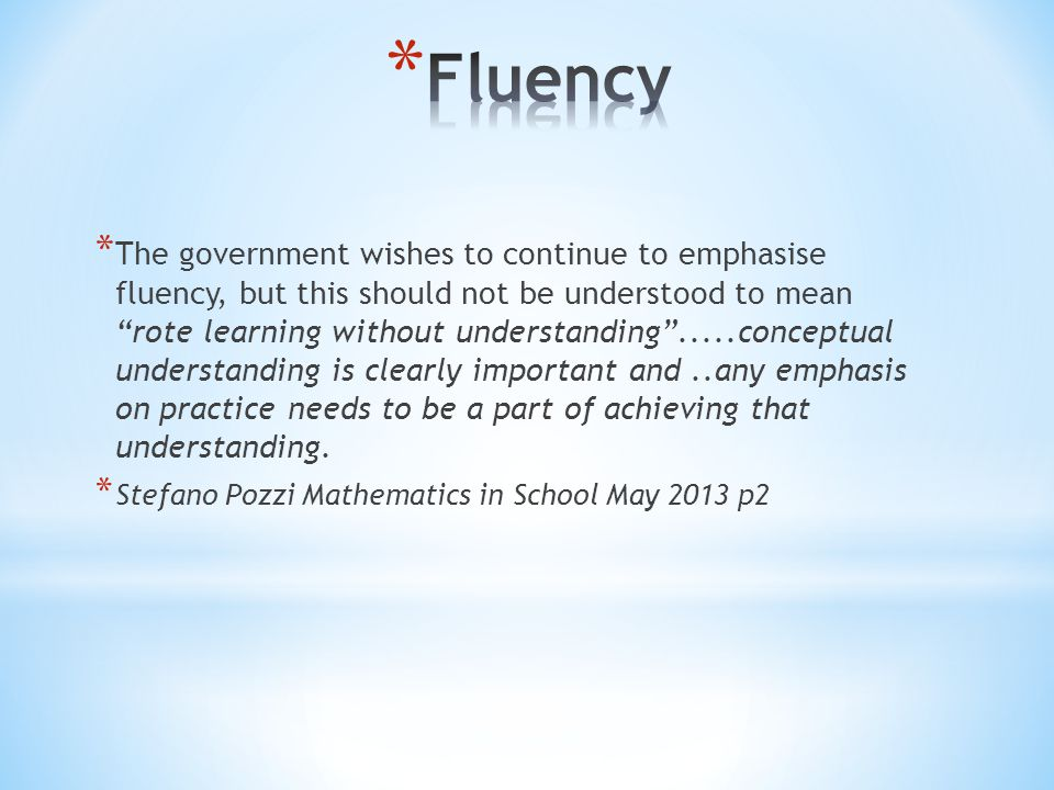 "* The government wishes to continue to emphasise fluency, but this should not be understood to mean ""rote learning without understanding"".....conceptu"