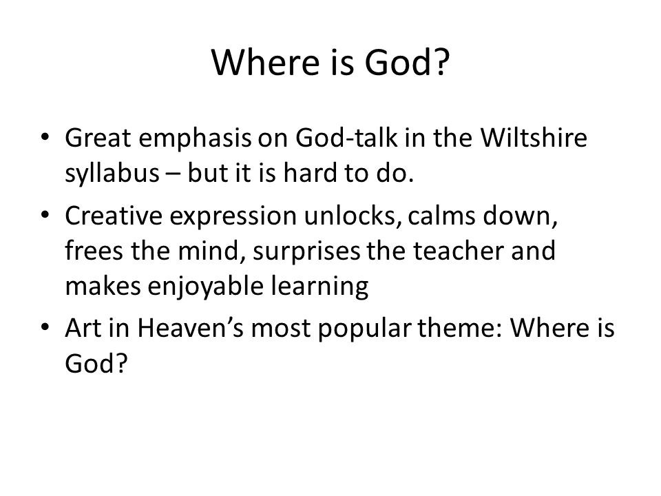 Where is God. Great emphasis on God-talk in the Wiltshire syllabus – but it is hard to do.