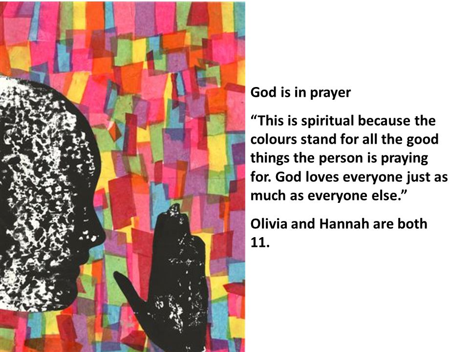 God is in prayer This is spiritual because the colours stand for all the good things the person is praying for.