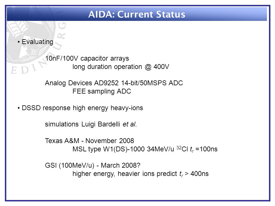 AIDA: Current Status Evaluating 10nF/100V capacitor arrays long duration operation @ 400V Analog Devices AD9252 14-bit/50MSPS ADC FEE sampling ADC DSSD response high energy heavy-ions simulations Luigi Bardelli et al.
