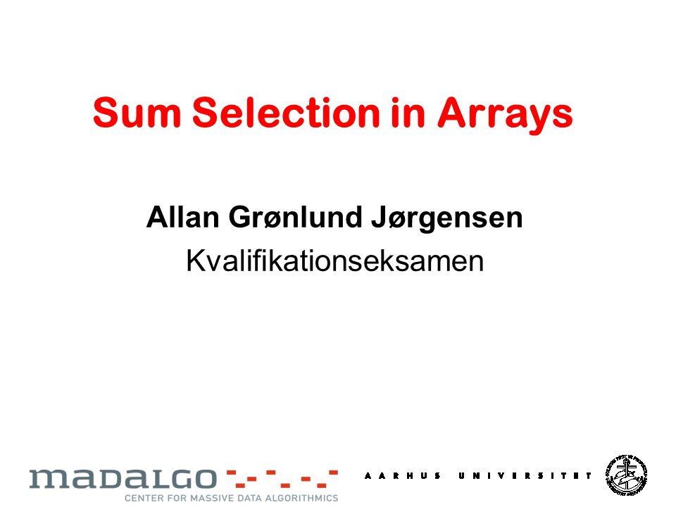 Sum Selection in Arrays Allan Grønlund Jørgensen Kvalifikationseksamen