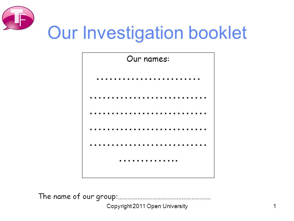 1 Our Investigation booklet Our names: …………………… ……………………… ……………………… ……………………… ……………………… …………..
