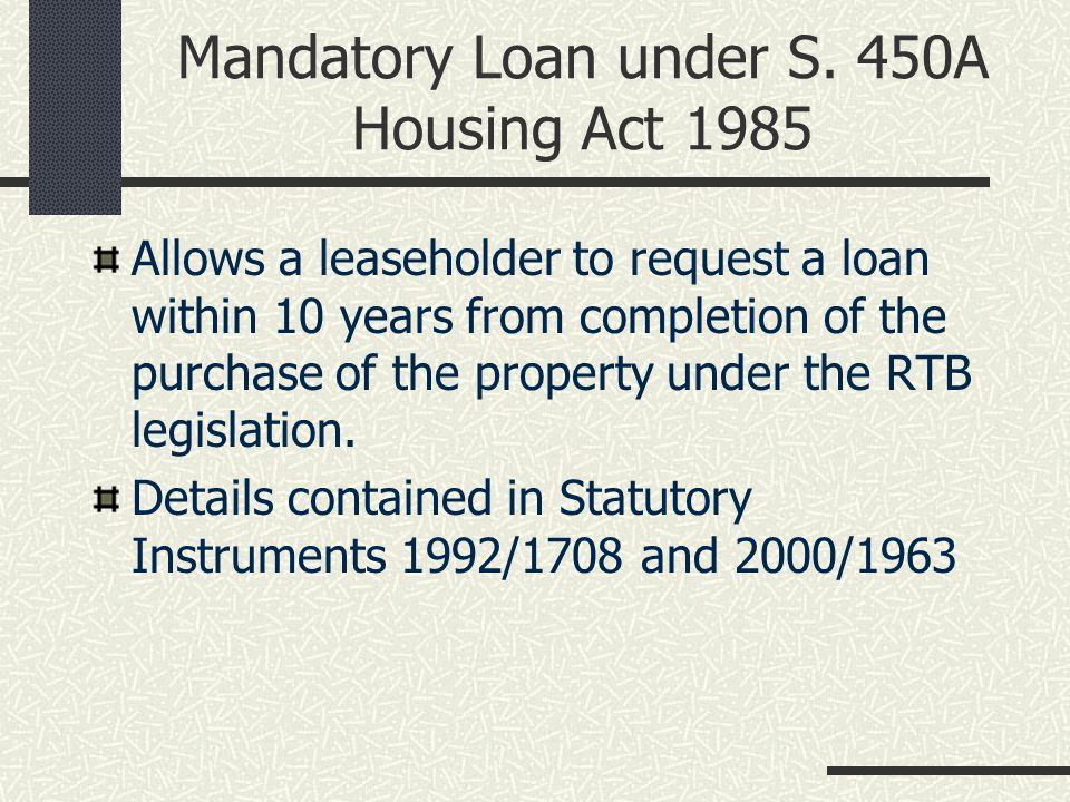 Section 125 notice – contents Note: the right to mandatory loan during first ten years.