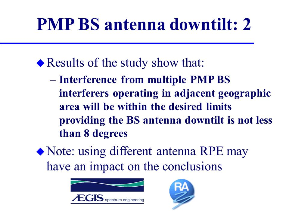 PMP BS antenna downtilt: 2 u Results of the study show that: –Interference from multiple PMP BS interferers operating in adjacent geographic area will