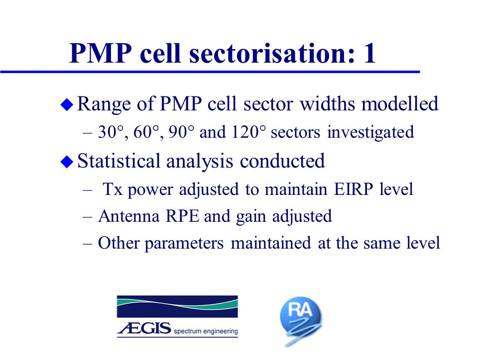 PMP cell sectorisation: 1 u Range of PMP cell sector widths modelled –30°, 60°, 90° and 120° sectors investigated u Statistical analysis conducted – T
