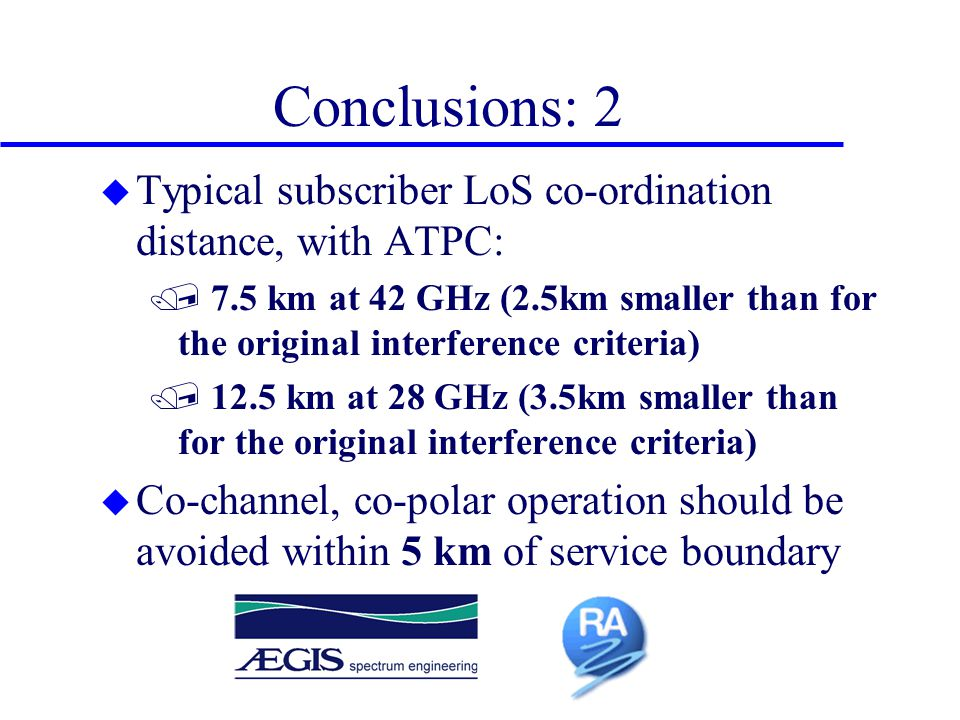 Conclusions: 2 u Typical subscriber LoS co-ordination distance, with ATPC: / 7.5 km at 42 GHz (2.5km smaller than for the original interference criter