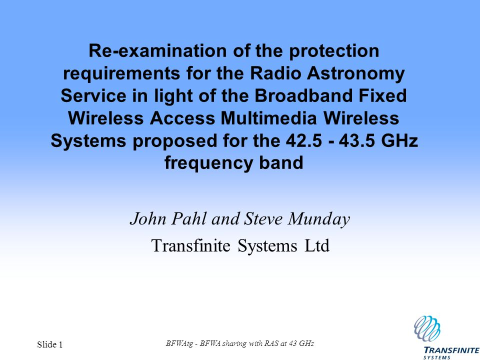 BFWAtg - BFWA sharing with RAS at 43 GHz Slide 1 Re-examination of the protection requirements for the Radio Astronomy Service in light of the Broadba