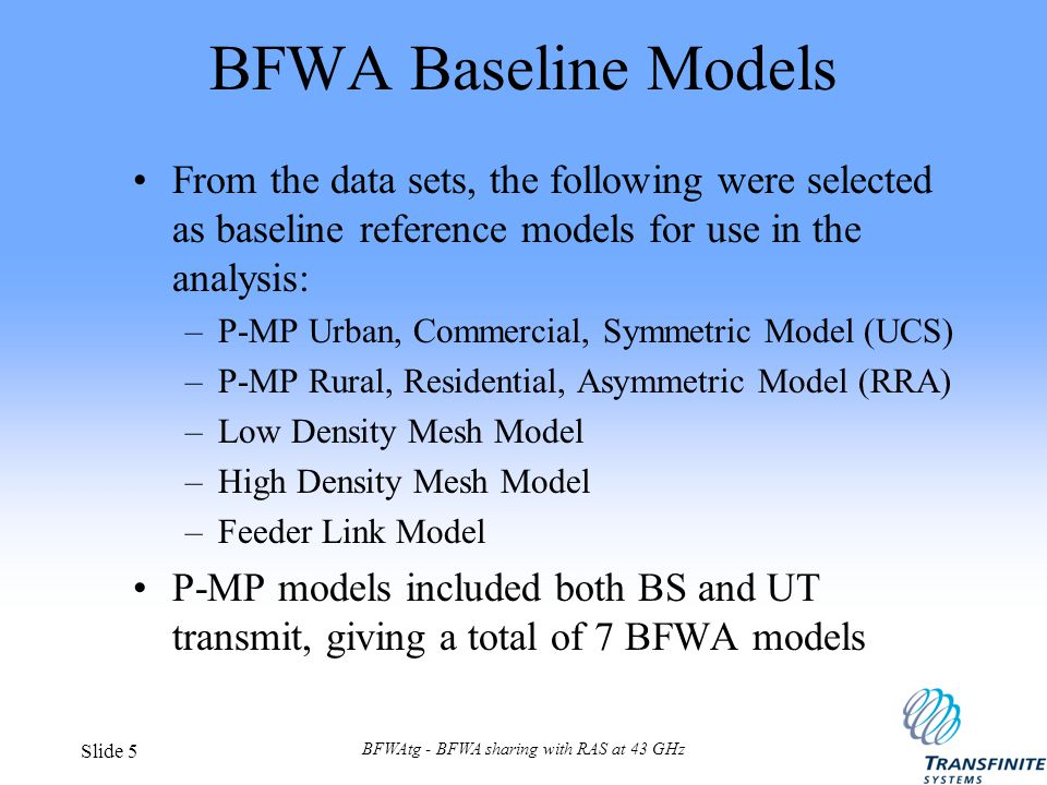 BFWAtg - BFWA sharing with RAS at 43 GHz Slide 5 BFWA Baseline Models From the data sets, the following were selected as baseline reference models for