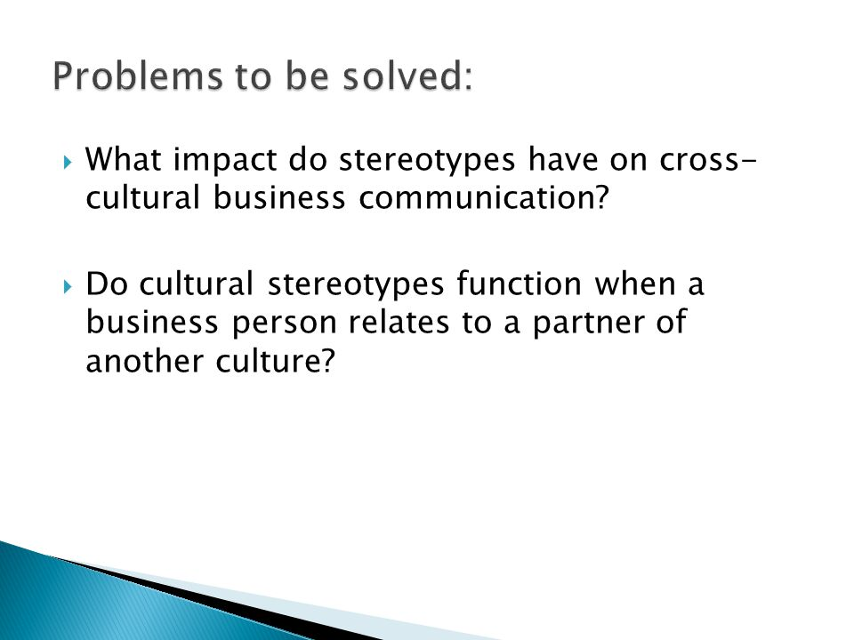  What impact do stereotypes have on cross- cultural business communication.