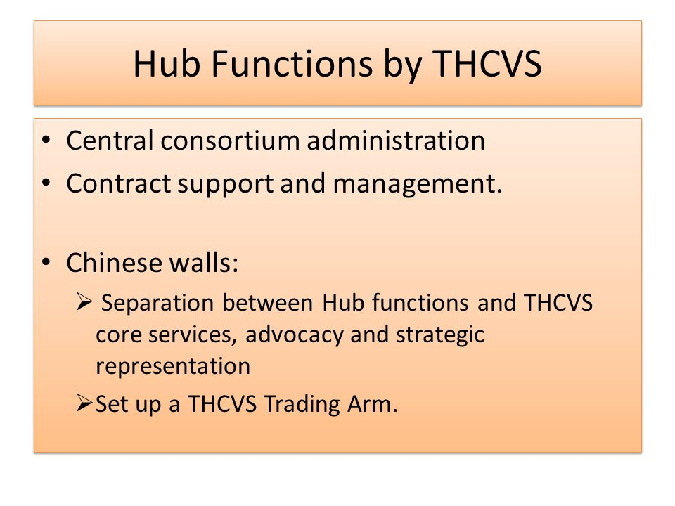 Hub Functions by THCVS Central consortium administration Contract support and management.