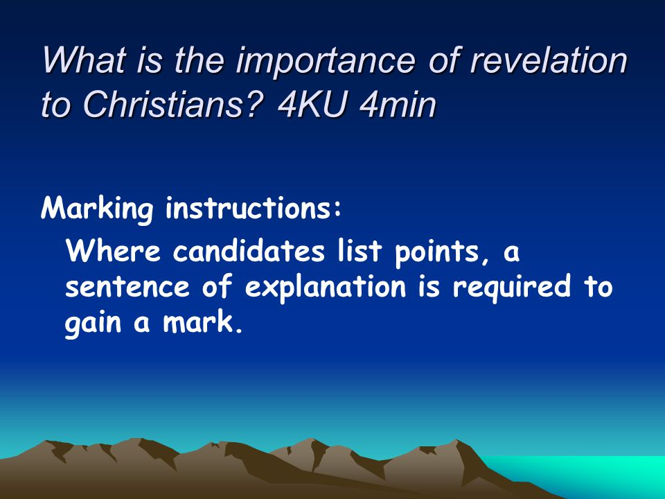 What is the importance of revelation to Christians? 4KU 4min Marking instructions: Where candidates list points, a sentence of explanation is required