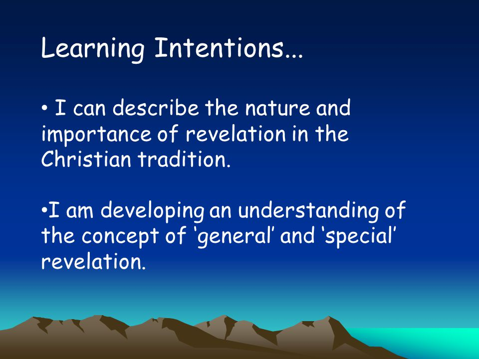 Learning Intentions... I can describe the nature and importance of revelation in the Christian tradition. I am developing an understanding of the conc