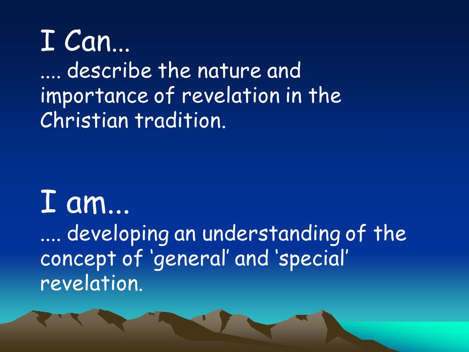 I Can....... describe the nature and importance of revelation in the Christian tradition. I am....... developing an understanding of the concept of 'g