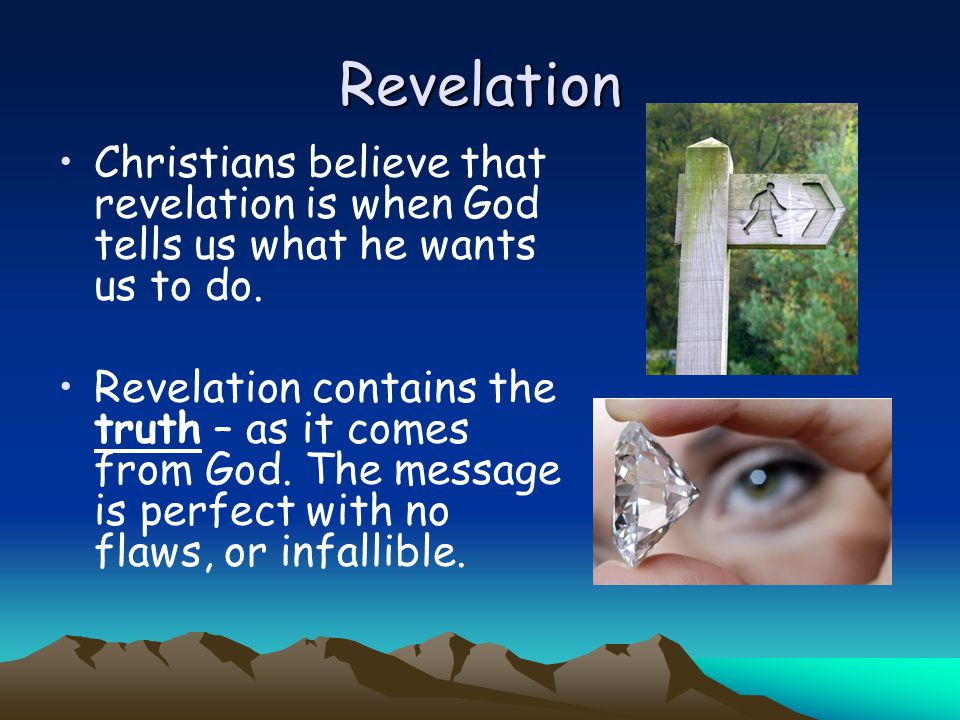 Revelation Christians believe that revelation is when God tells us what he wants us to do. Revelation contains the truth – as it comes from God. The m