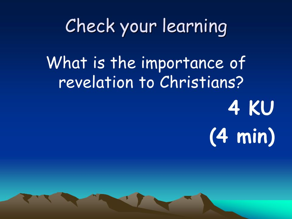 Check your learning What is the importance of revelation to Christians? 4 KU (4 min)