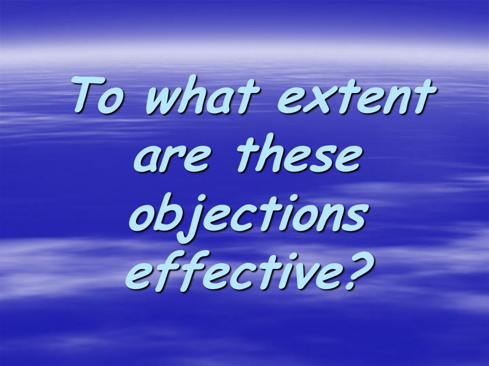 To what extent are these objections effective