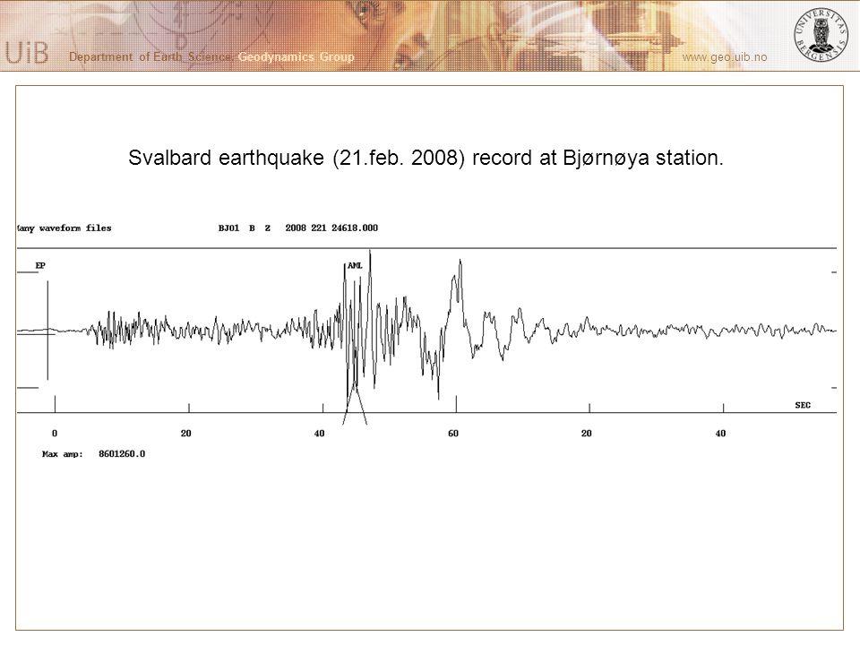 Department of Earth Science, Geodynamics Group www.geo.uib.no Svalbard earthquake (21.feb. 2008) record at Bjørnøya station.