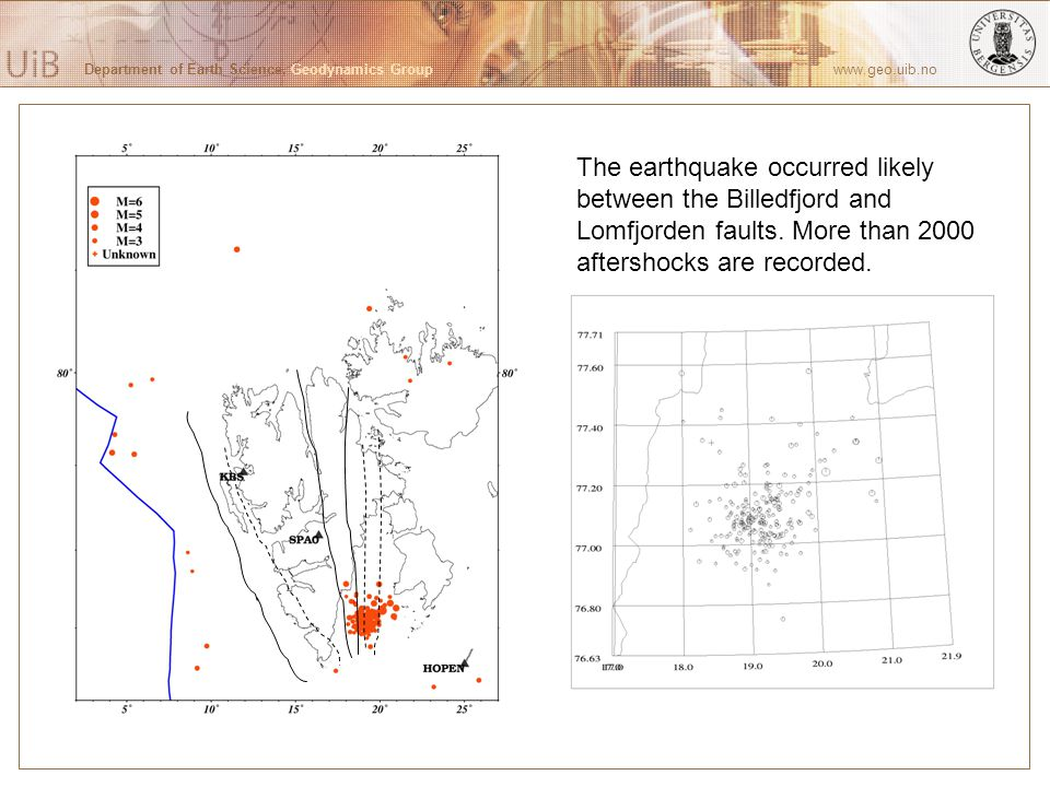 Department of Earth Science, Geodynamics Group www.geo.uib.no The earthquake occurred likely between the Billedfjord and Lomfjorden faults.
