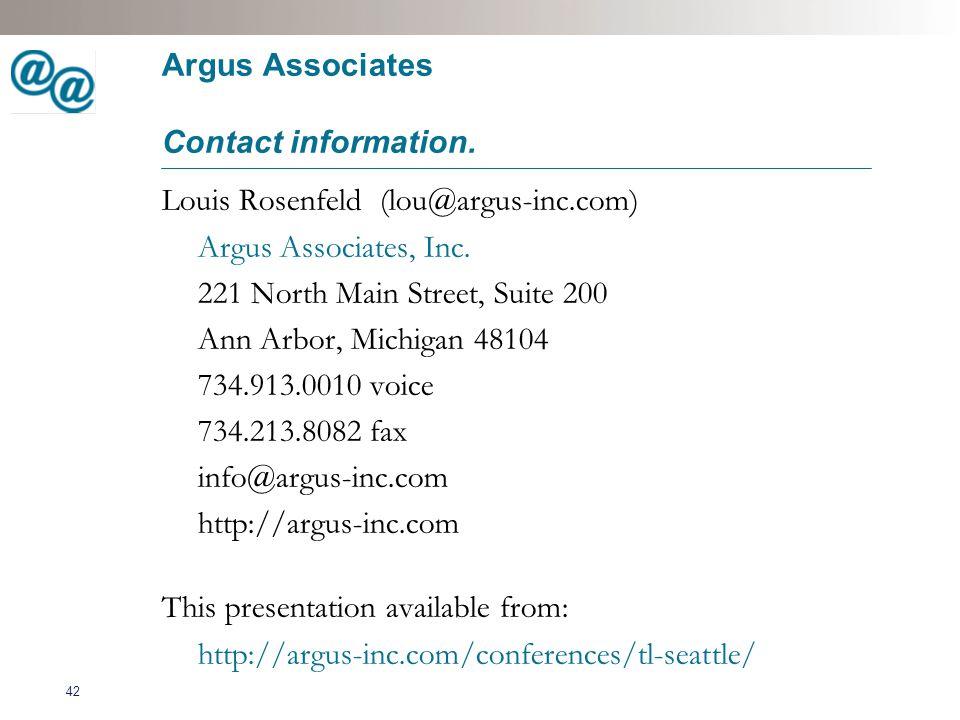 42 Argus Associates Contact information. Louis Rosenfeld (lou@argus-inc.com) Argus Associates, Inc.