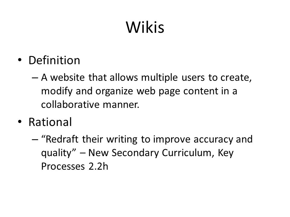 Wikis Definition – A website that allows multiple users to create, modify and organize web page content in a collaborative manner.