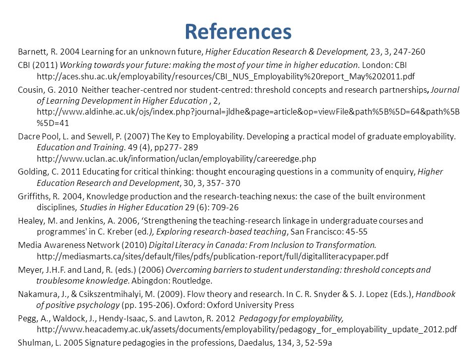 References Barnett, R. 2004 Learning for an unknown future, Higher Education Research & Development, 23, 3, 247-260 CBI (2011) Working towards your fu