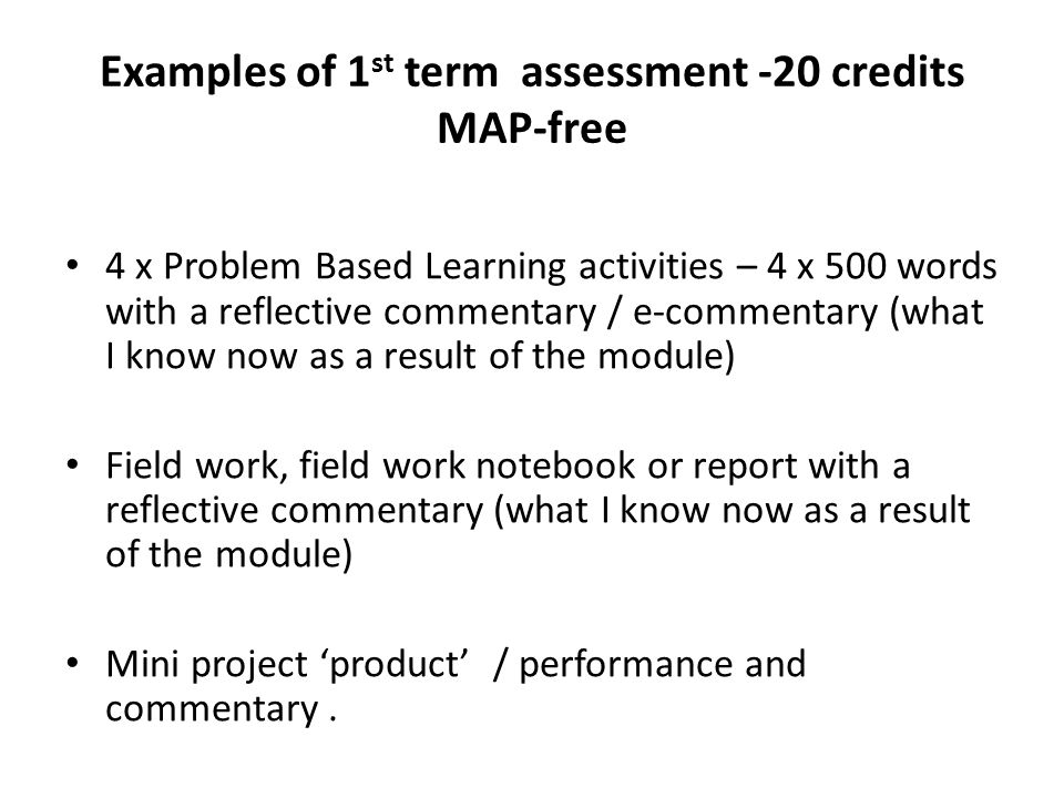 Examples of 1 st term assessment -20 credits MAP-free 4 x Problem Based Learning activities – 4 x 500 words with a reflective commentary / e-commentar