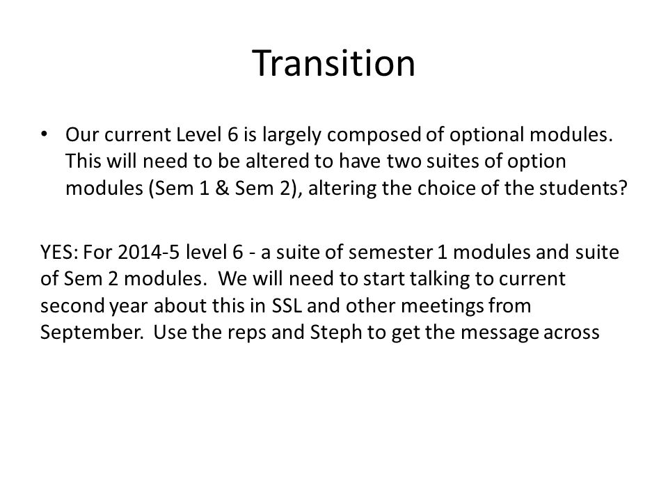 Transition Our current Level 6 is largely composed of optional modules. This will need to be altered to have two suites of option modules (Sem 1 & Sem