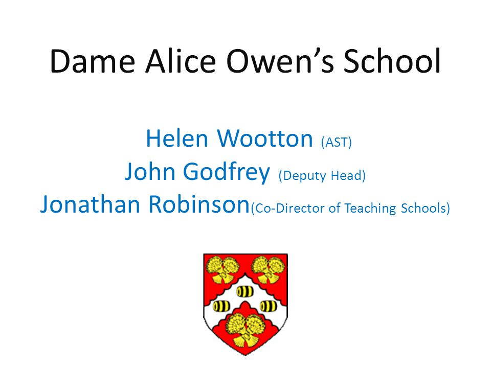 Dame Alice Owen's School Helen Wootton (AST) John Godfrey (Deputy Head) Jonathan Robinson (Co-Director of Teaching Schools)