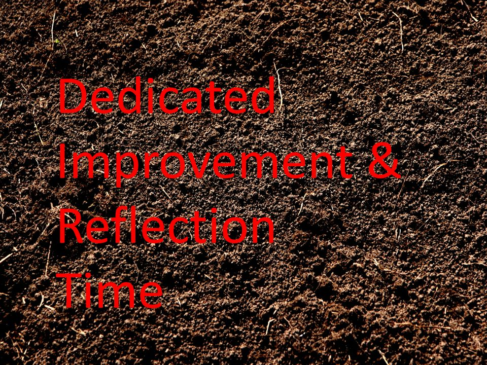 Dedicated Improvement & Reflection Time