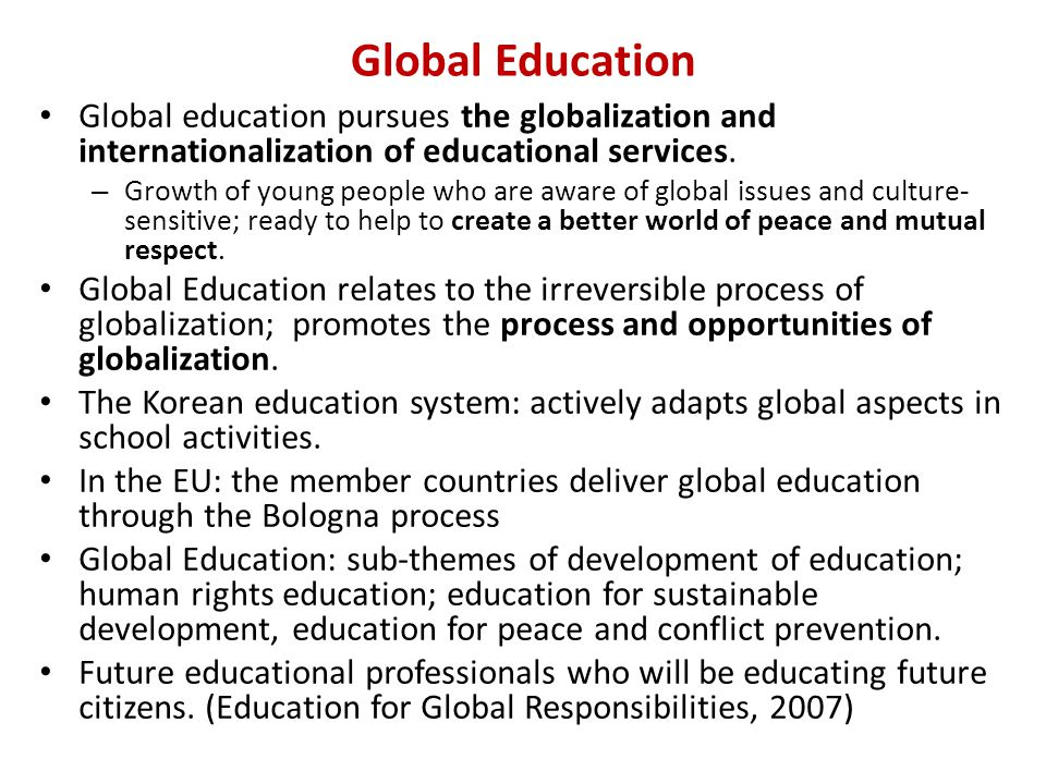 Global Education Global education pursues the globalization and internationalization of educational services.