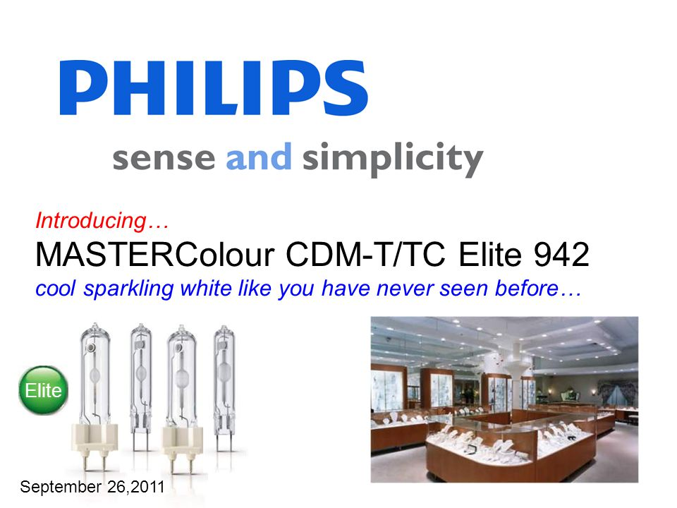 Introducing… MASTERColour CDM-T/TC Elite 942 cool sparkling white like you have never seen before… September 26,2011 Elite