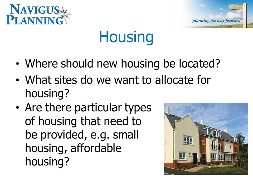 Housing Where should new housing be located. What sites do we want to allocate for housing.