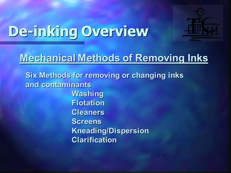Mechanical Methods of Removing Inks Six Methods for removing or changing inks and contaminants WashingFlotationCleanersScreensKneading/DispersionClarification