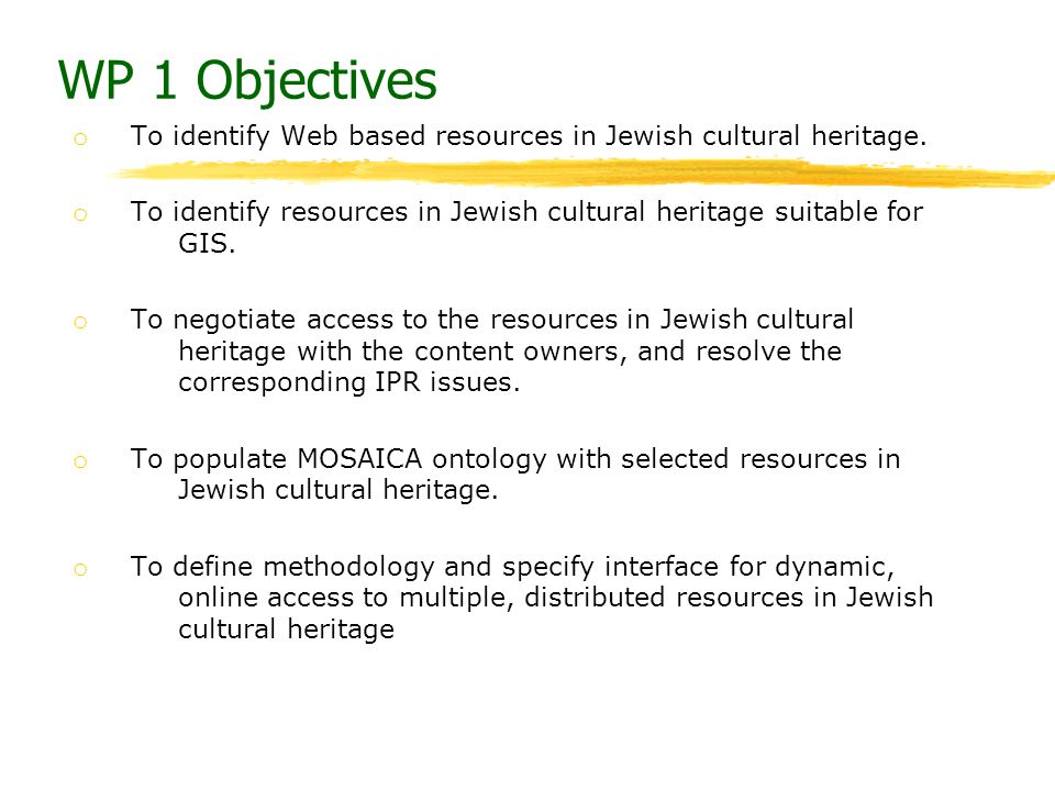 WP 1 Objectives o To identify Web based resources in Jewish cultural heritage. o To identify resources in Jewish cultural heritage suitable for GIS. o