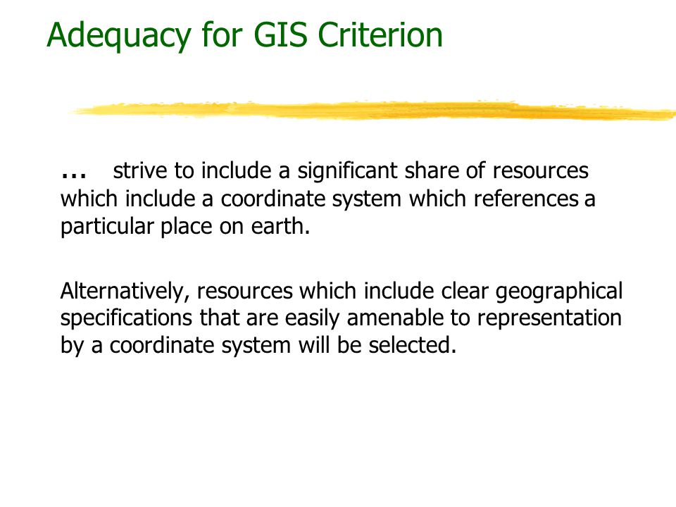 Adequacy for GIS Criterion... _ strive to include a significant share of resources which include a coordinate system which references a particular pla