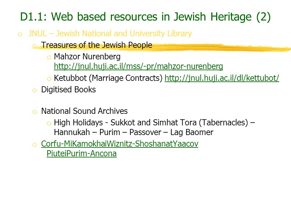 D1.1: Web based resources in Jewish Heritage (2) o JNUL – Jewish National and University Library o Treasures of the Jewish People o Mahzor Nurenberg h