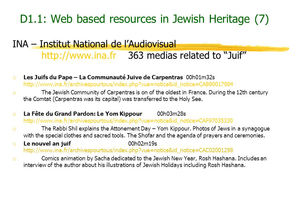 "INA – Institut National de l'Audiovisual http://www.ina.fr 363 medias related to ""Juif"" o Les Juifs du Pape – La Communauté Juive de Carpentras00h01m3"
