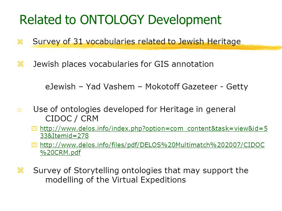 Related to ONTOLOGY Development z Survey of 31 vocabularies related to Jewish Heritage z Jewish places vocabularies for GIS annotation eJewish – Yad V
