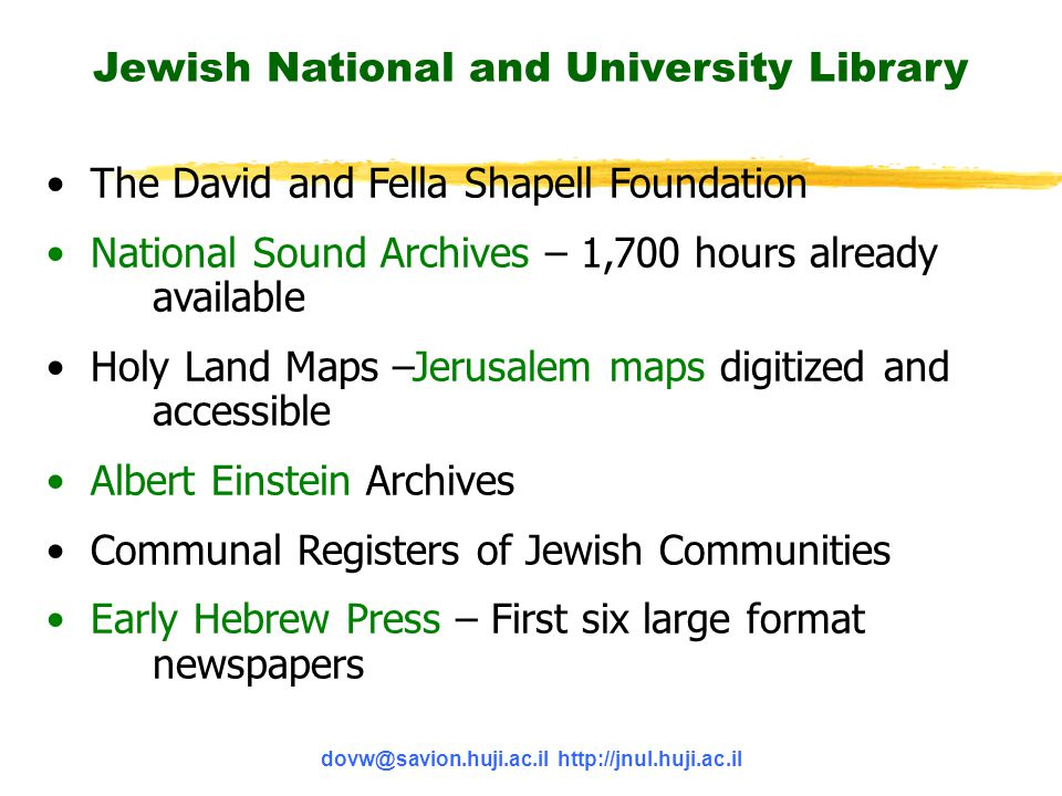 dovw@savion.huji.ac.il http://jnul.huji.ac.il The David and Fella Shapell Foundation National Sound Archives – 1,700 hours already available Holy Land