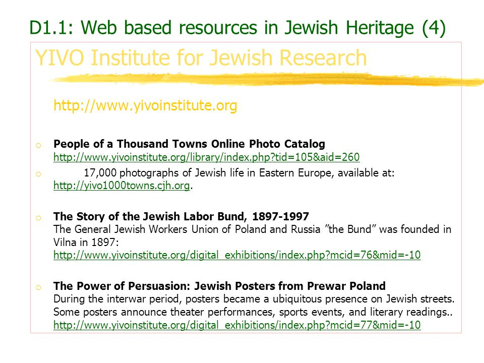 YIVO Institute for Jewish Research http://www.yivoinstitute.org o People of a Thousand Towns Online Photo Catalog http://www.yivoinstitute.org/library