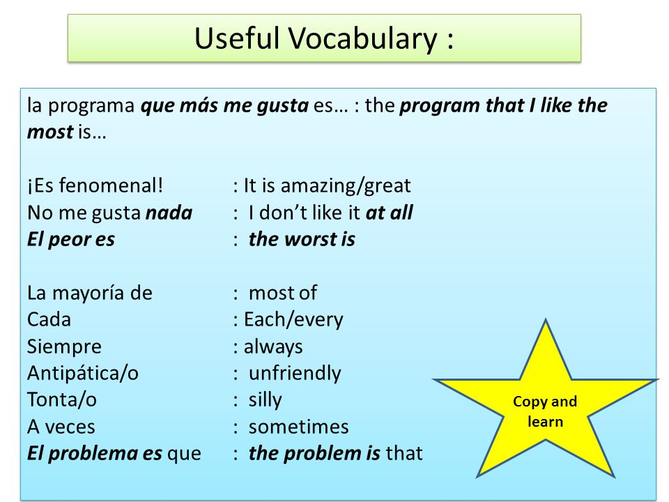 Useful Vocabulary : la programa que más me gusta es… : the program that I like the most is… ¡Es fenomenal.