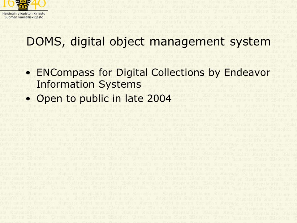 DOMS, digital object management system ENCompass for Digital Collections by Endeavor Information Systems Open to public in late 2004