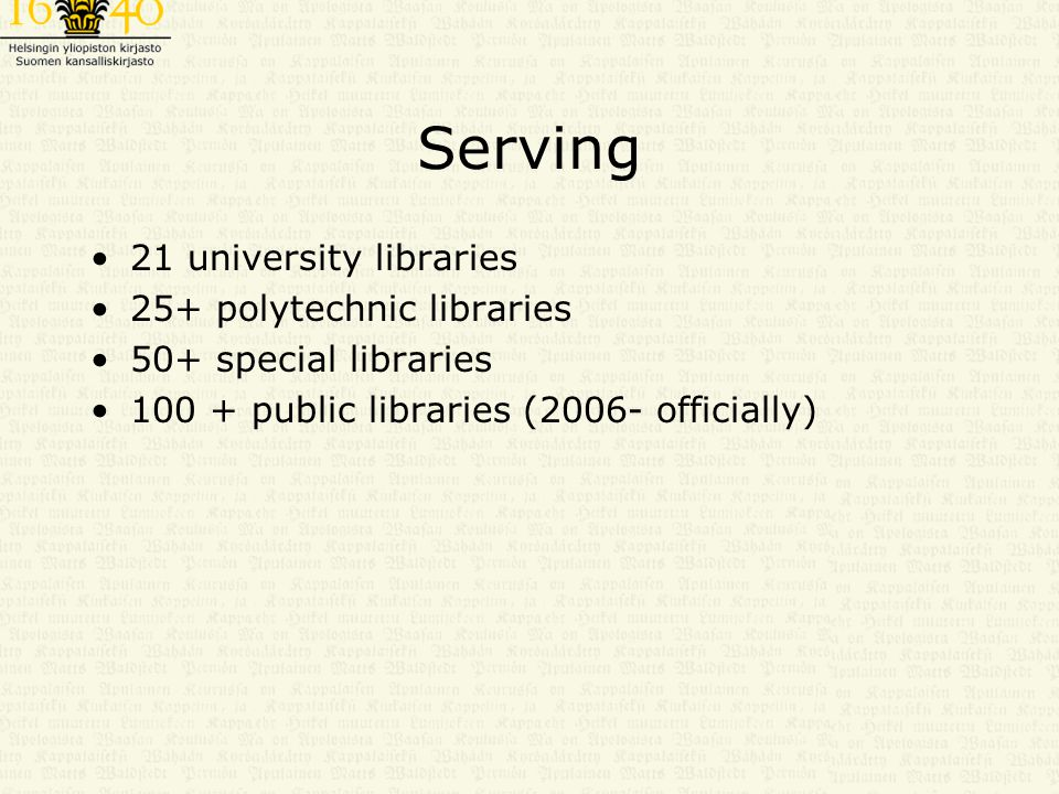 Serving 21 university libraries 25+ polytechnic libraries 50+ special libraries 100 + public libraries (2006- officially)