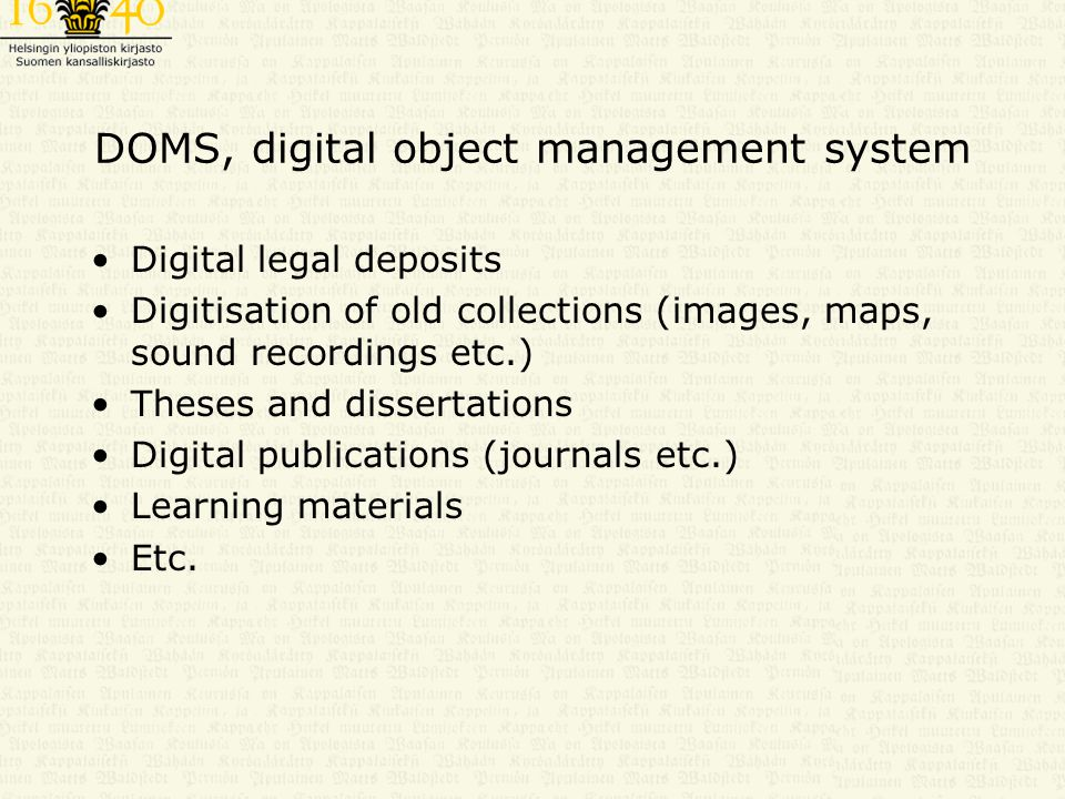 DOMS, digital object management system Digital legal deposits Digitisation of old collections (images, maps, sound recordings etc.) Theses and dissertations Digital publications (journals etc.) Learning materials Etc.